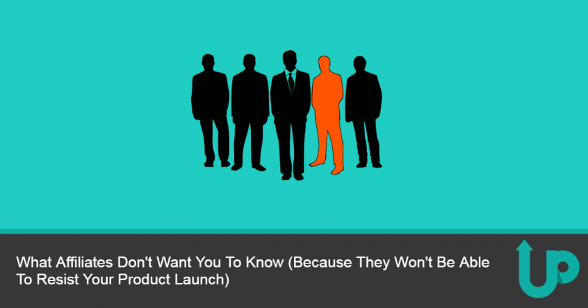 What Affiliates Don't Want You To Know (Because They Won't Be Able To Resist Your Product Launch)